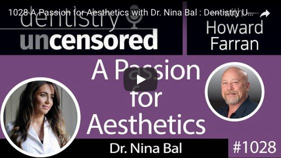 A Passion for Aesthetics with Dr. Nina Bal : Dentistry Uncensored with Howard Farran